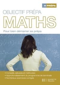 Sylvie Martin et Jacques Turner - Objectif prépa Mathématiques - Pour bien préparer sa prépa.