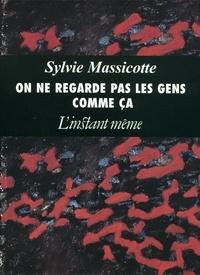 Sylvie Massicotte - On ne regarde pas les gens comme ça.