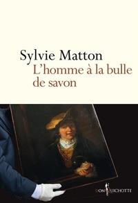 Sylvie Matton - L'homme à la bulle de savon.