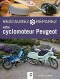Sylvie Méneret et Franck Méneret - Restaurez et réparez votre cyclomoteur Peugeot.