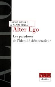 Sylvie Mesure et Alain Renaut - ALTER EGO. - Les paradoxes de l'identité démocratique.