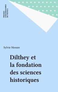 Sylvie Mesure - Dilthey et la fondation des sciences historiques.