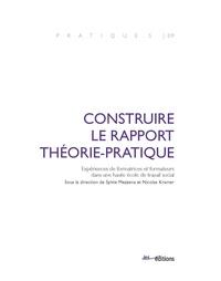 Sylvie Mezzena et Nicolas Kramer - Construire le rapport théorie-pratique - Expériences de formatrices et formateurs dans une haute école de travail social.