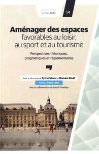 Sylvie Miaux et Romain Roult - Aménager des espaces favorables au loisir, au sport et au tourisme - Perspective théoriques, pragmatiques et réglementaires.