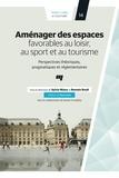 Sylvie Miaux et Romain Roult - Aménager des espaces favorables au loisir, au sport et au tourisme - Perspectives théoriques, pragmatiques et réglementaires.