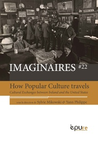 Sylvie Mikowski et Yann Philippe - How Popular Culture Travels - Cultural Exchanges between Ireland and the United States.