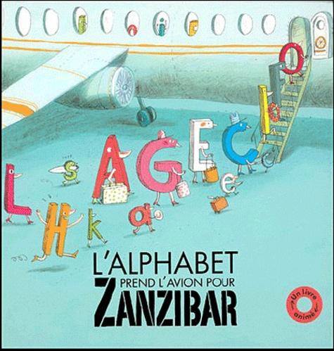 Sylvie Misslin et Clotilde Perrin - L'alphabet prend l'avion pour Zanzibar.