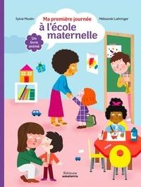 Sylvie Misslin et Mélisande Luthringer - Ma première journée à l'école maternelle.
