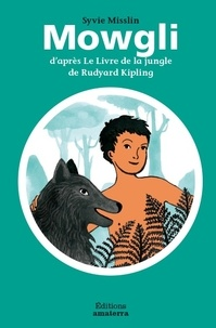 Sylvie Misslin et Clémence Pollet - Mowgli - D'après le livre de la jungle de Rudyard Kipling.