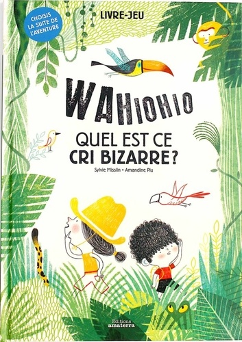 Sylvie Misslin et Amandine Piu - Wahiohio Quel est ce cri bizarre ? - Choisis la suite de l'aventure.