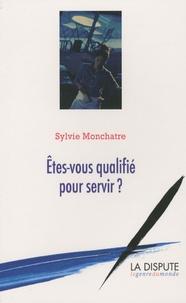 Sylvie Monchatre - Etes-vous qualifié pour servir ?.