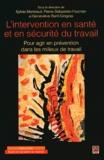 Sylvie Montreuil et Pierre-Sébastien Fournier - L'intervention en santé et en sécurité du travail - Pour agir en prévention dans les milieux de travail.