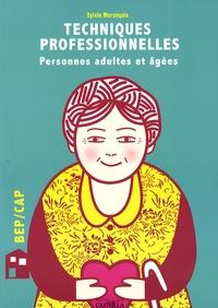 Sylvie Morançais - Techniques professionnelles d'hygiène et de soins BEP/CAP : adultes partiellement autonomes (personnes adultes et âgées) - Technologie associée, techniques d'animation.