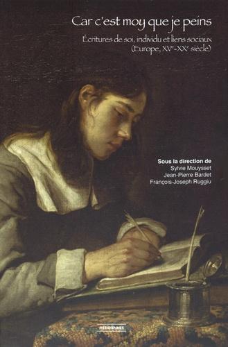 Car c'est moy que je peins. Ecritures de soi, individu et liens sociaux (Europe, XVe-XXe siècle)