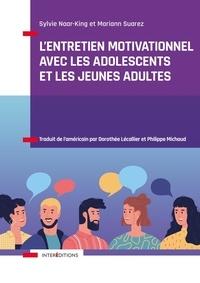 Sylvie Naar-King et Mariann Suarez - L'entretien motivationnel avec les adolescents et les jeunes adultes.