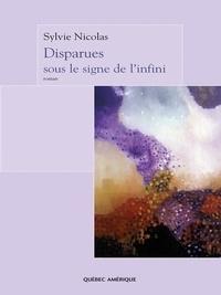 Sylvie Nicolas - Disparues sous le signe de l'infini.