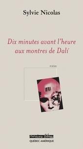 Sylvie Nicolas - Dix minutes avant l'heure aux montres de Dali.