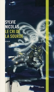 Sylvie Nicolas - Le cri de La Sourde.