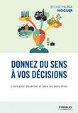 Sylvie-Nuria Noguer - Donnez du sens à vos décisions - 7 clés pour discerner et faire les bons choix.