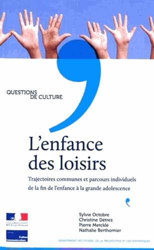 Sylvie Octobre et Christine Détrez - L'enfance des loisirs - Trajectoires communes et parcours individuels de la fin de l'enfance à la grande adolescence.