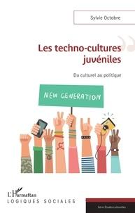 Sylvie Octobre - Les techno-cultures juvéniles - Du culturel au politique.