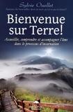 Sylvie Ouellet - Bienvenue sur Terre ! - Accueillir, comprendre et accompagner l'âme dans les étapes de l'incarnation.