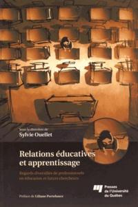 Relations éducatives et apprentissage- Regards diversifiés de professionnels en éducation et futurs chercheurs - Sylvie Ouellet |