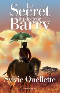 Sylvie Ouellette - Le secret du docteur Barry.