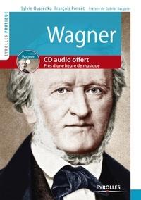 Sylvie Oussenko et François Poncet - Wagner - Vie et oeuvre. 1 CD audio