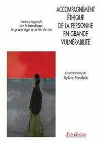 Sylvie Pandelé - Accompagnement éthique de la personne en grande vulnérabilité - Autres regards sur le handicap, le grand âge et la fin de vie.