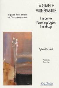 Sylvie Pandelé - La grande vulnérabilité - Fin de vie, personnes âgées, handicap.