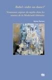 Sylvie Parizet - Babel : ordre ou chaos ? - Nouveaux enjeux du mythe dans les oeuvres de la Modernité littéraire.