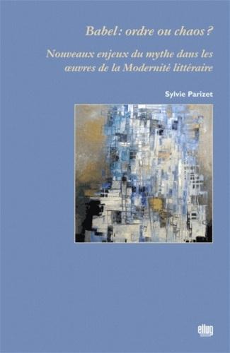Babel : ordre ou chaos ?. Nouveaux enjeux du mythe dans les oeuvres de la Modernité littéraire