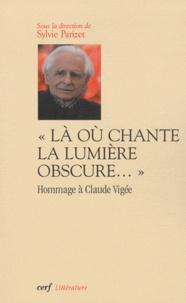 Sylvie Parizet - Là où chante la lumière obscure... - Hommage à Claude Vigée.