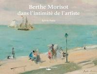 Sylvie Patin - Berthe Morisot, dans l'intimité de l'artiste.