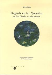 Sylvie Patin - Regards sur les Nymphéas - De Paul Claudel à André Masson.