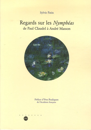 Sylvie Patin - Regards sur les Nymphéas - De Paul Claudel à André Masson.