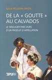 """Sylvie Pellerin-Drion - De la """"goutte"""" au Calvados - Le singulier parcours d'un produit d'appellation."""