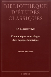 Sylvie Perceau - La parole vive - Communiquer en catalogue dans l'épopée homérique.