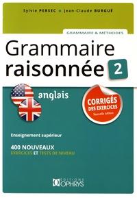 Sylvie Persec et Jean-Claude Burgué - Grammaire raisonnée Anglais - Tome 2. Corrigés des exercices, enseignement supérieur, 400 nouveaux exercices et tests de niveau.