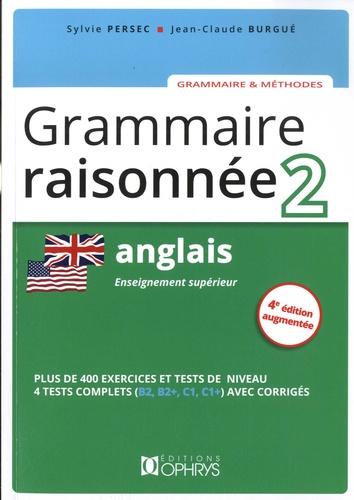 Grammaire raisonnée Anglais. Tome 2, Enseignement supérieur 4e édition revue et augmentée