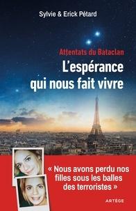 """Sylvie Pétard et Erick Pétard - Attentats du Bataclan : l'espérance qui nous fait vivre - """"Nous avons perdu nos filles sous les balles des terroristes""""."""