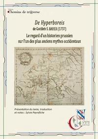 Sylvie Peyrefiche - De Hyperboreis, de Gottlieb S. Bayer (1737) - Le regard d'un historien prussien sur l'un des plus anciens mythes occidentaux.