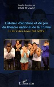 Sylvie Pflieger - L'atelier d'écriture et de jeu du théâtre national de la Colline - Le lien social à travers l'art théâtral.