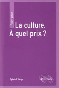 Sylvie Pflieger - La culture - A quel prix ?.