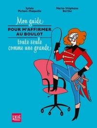 Sylvie Pichon-Maquelle et Marie-Stéphane Berthe - Mon guide pour m'affirmer au boulot toute seule comme une grande.