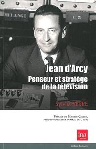 Sylvie Pierre - Jean d'Arcy, penseur et stratège de la télévision française.
