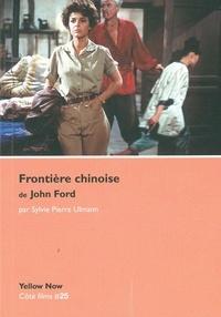 Sylvie Pierre Ulmann - Frontière chinoise de John Ford.