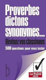 Sylvie Pina et Bénédicte Gaillard - Proverbes, dictons, synonymes - 500 questions pour vous tester.