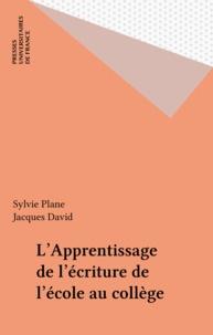 Sylvie Plane et Jacques David - L'apprentissage de l'écriture de l'école au collège.